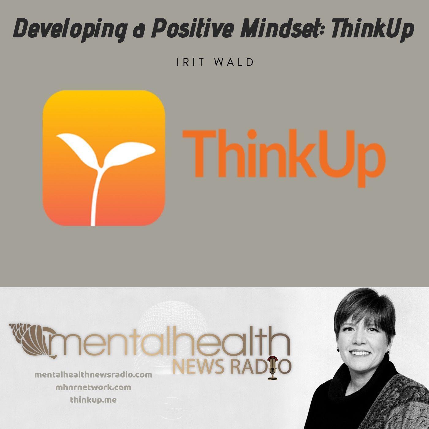 Mental Health News Radio - Developing a Positive Mindset: ThinkUp