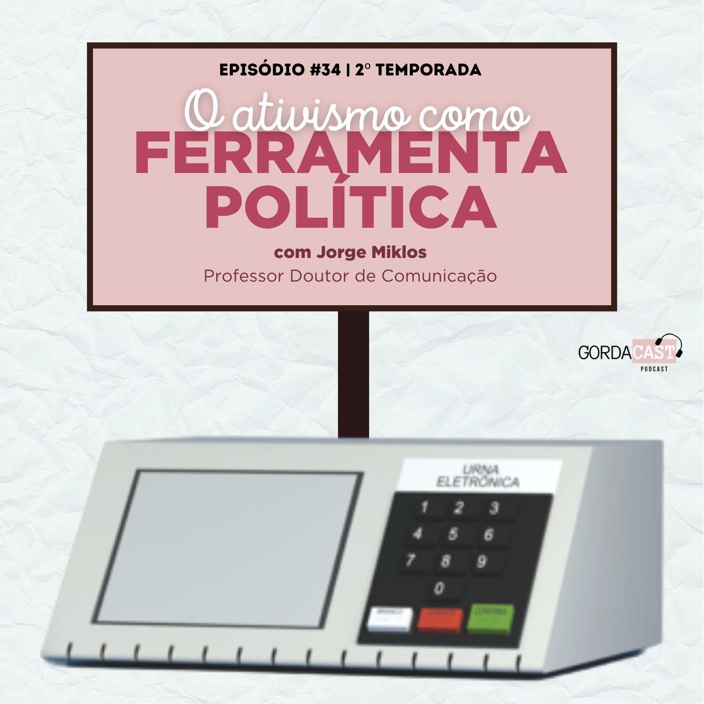 GordaCast #34    O ativismo como ferramenta política com Jorge Miklos