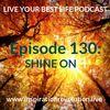 Ep 130 - Shine On
