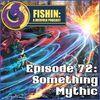 Episode 72: Something Mythic