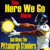 Here We Go Show | Pittsburgh Steelers