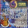Episode 88: Something Dalakos with Jimmy Wong