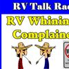 RV Whining & Complainers, RV Talk Radio Episode 117