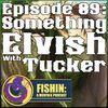 Episode 89: Something Elvish with Tucker Binnegar