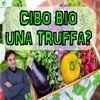 Episodio 39 - ALIMENTI BIO UNA TRUFFA? - Oppure cibo piu' sano?