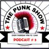 The Punk Show Podcast #3