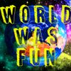 World Was Fun