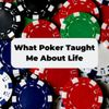What Poker Taught Me About Life