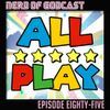 Episode 85 // ALL PLAY