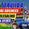 How to Build a 7 Figure Business Wholesaling Real Estate With No Money