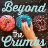 Beyond the Crumbs