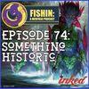 Episode 74: Something Historic