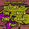 History of Denver Zine Library PART I