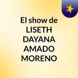 El show de LISETH DAYANA AMADO MORENO