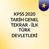 KPSS 2020 TARİH GENEL TEKRAR - İLK TÜRK DEVLETLERİ