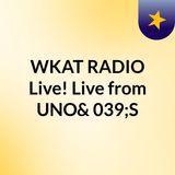 WKAT RADIO Live! Live from UNO'S