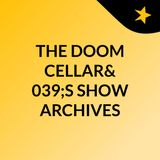 THE DOOM CELLAR'S SHOW ARCHIVES