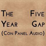 The Five Year Gap (Con Panel Audio)