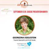 9/2/17: Georgena Eggleston, Trauma Specialist and Grief Guide from Beyond Your Grief, LLC | September is Sr. Suicide Prevention Month | Agin