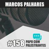Papo Com Palestrante #158 - Marcos Palhares
