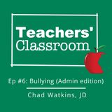 Ep 6: Bullying (Admin Edition) with School Attorney Chad Watkins