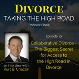 Collaborative Divorce – The Biggest Secret for Access to the High Road in Divorce | Episode 10 | Kurt Chacon