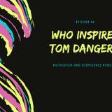 Ep. 46 Who Inspires Tom Danger