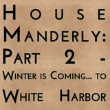 House Manderly: Part 2 - Winter is Coming... To White Harbor