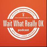 Wait What Really OK Podcast