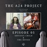 Episode 05 - Obvious Child & The Rover
