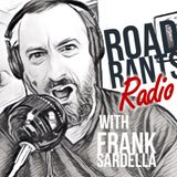 Road Rants Radio with Frank Sardella
