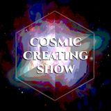 The Cosmic Creating Show