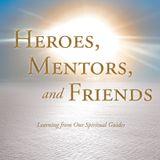 Heroes Mentors & Friends-John Dowd Jr