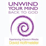 Unwind Your Mind Book 3 Ch. 1 Sec. 11 - Releasing the Family Concept to Experience the Family of God - David Hoffmeister ACIM