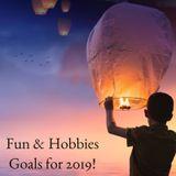 Fun & Hobbies: Goals for 2019!