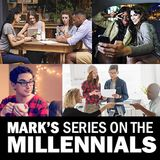 PART 5 (4/18): Mark's Series on the Millennials