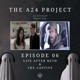 Episode 06 - Life After Beth & The Captive