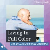 The Spark 041: Living In Full Color with Dr. Jacob Israel Liberman