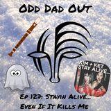 Stayin' Alive, Even If It Kills Me: ODO 127