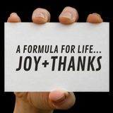 A Formula for Life...Joy+Thanks