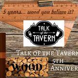 Talk of the Tavern: Talk of the Tavern's WOOD (5th) Anniversary! October 2nd, 2017