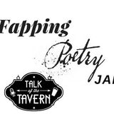 Talk of the Tavern: Fapping Poetry Jam! September 4, 2017