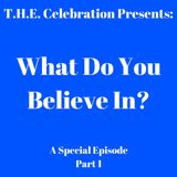 What Do You Believe In? Part 1
