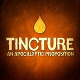 Tincture, An Apocalyptic Proposition