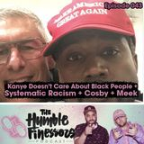 043 - Kanye Doesn't Care About Black People + Systematic Racism + Cosby + Meek