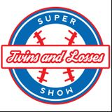 Twins and Losses Supershow Episode 49: The One We Didn't Plan