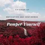 Ep. 57  Pamper Yourself