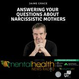 Jaime Grace Answers Your Questions About Narcissistic Mothers