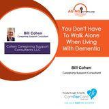 10/14/17: Bill Cohen with Cohen Caregiving Support Consultants | You Don't Have to Walk Alone When Living With Dementia | Aging in Portland