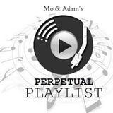 Mo & Adam's Perpetual Playlist